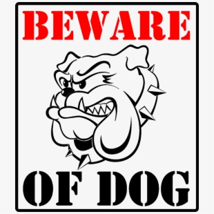 Beware of the dog. You can t please