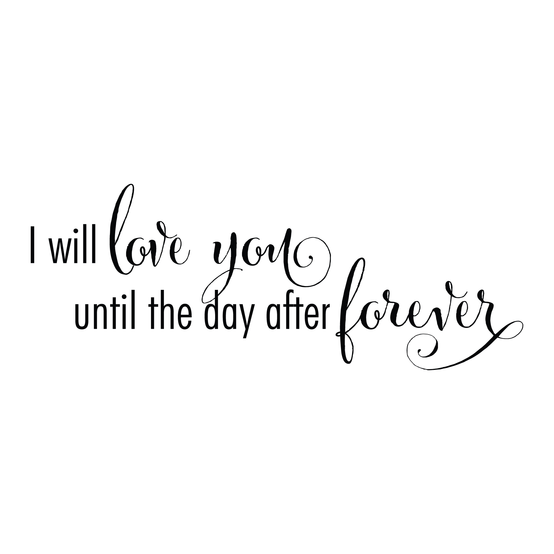 Black love quote png. I will you until