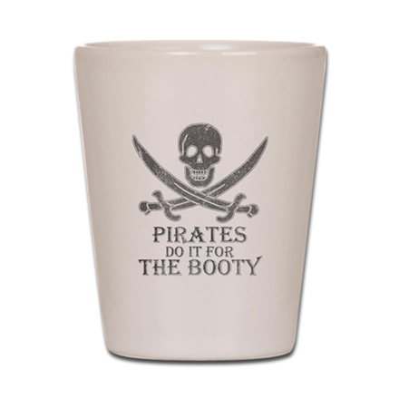 Booty transparent glass. Pirates do it for