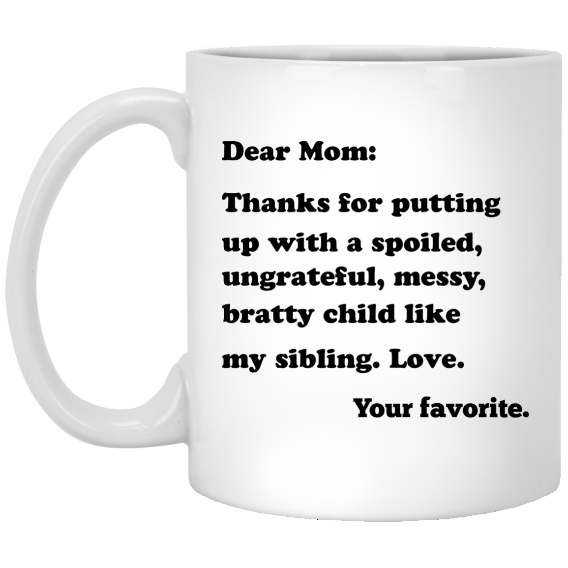 Mug gift . Dear mom thanks for putting up with a spoiled png png library library
