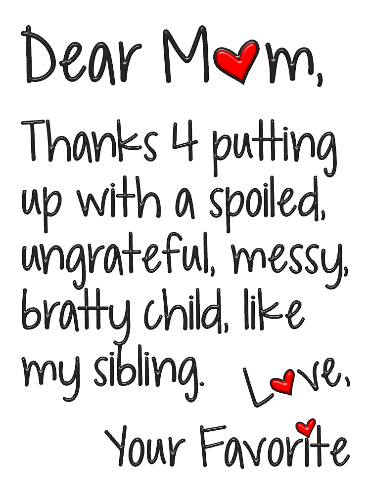 Dear mom thanks for putting up with a spoiled png. Ungrat by mrstripp on png free library