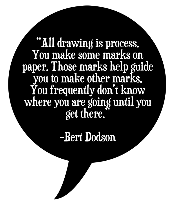 Drawing quote. Motivational bert dodson the