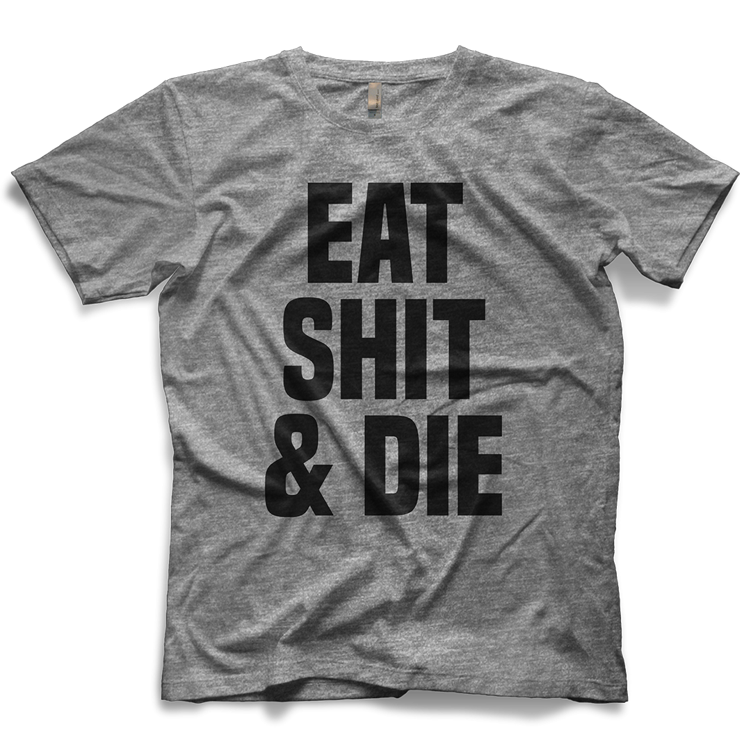 Eat shit png. Swearwear die t shirt