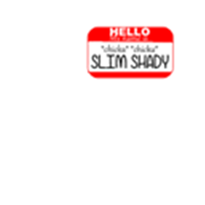 Hello my name is tag png. Slim shady transparent roblox