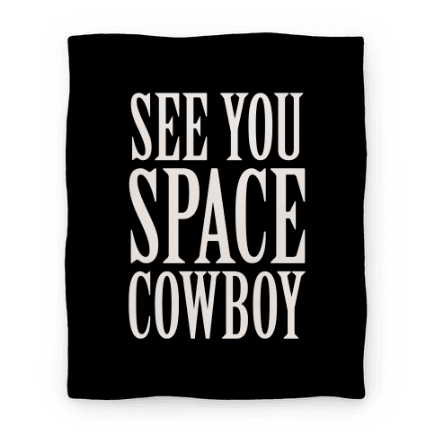 See you space cowboy png. Blanket lookhuman