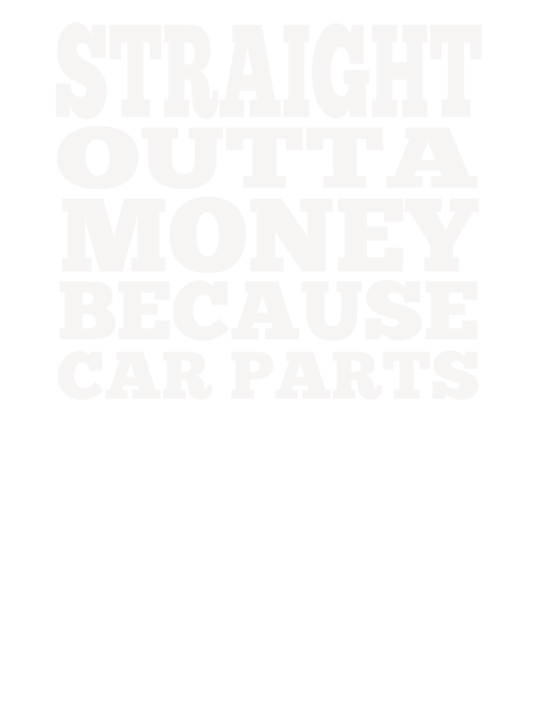 Straight outta blank png. Money because car parts