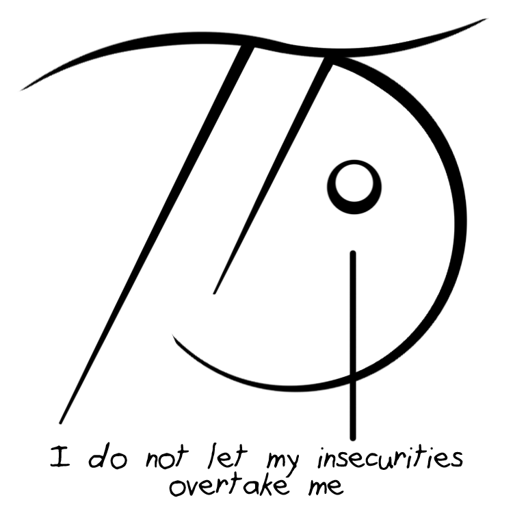 Strength drawing insecurity. I do not let