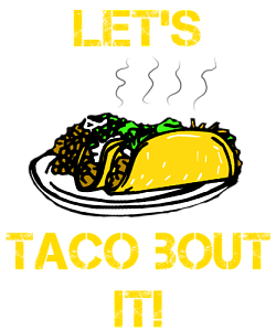 Taco clip bout it. Let s by thinkbiggoods