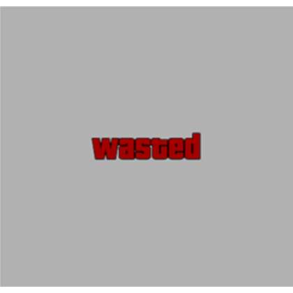 Wasted png. Screen roblox