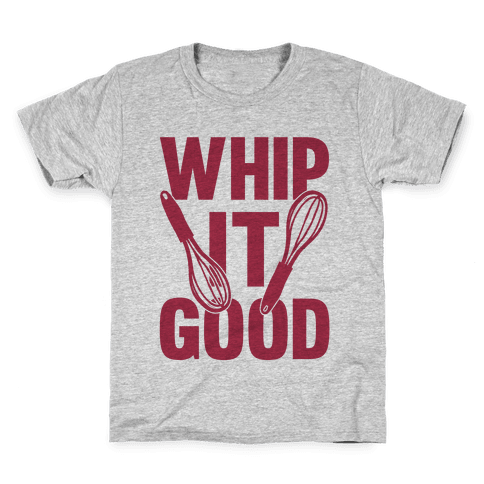 Whip it good png. T shirts lookhuman kids