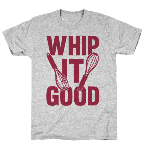 Whip it good png. T shirt lookhuman