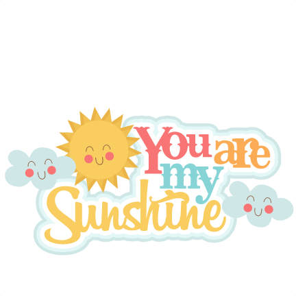 You are my sunshine png. Svg scrapbook title sun