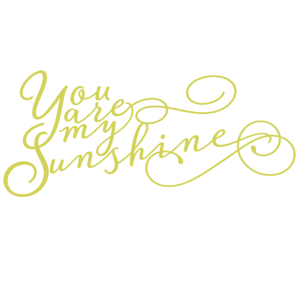 You are my sunshine png. Phrases svg scrapbook cut